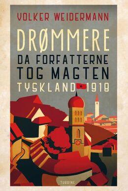 Volker Weidermann (f. 1969): Drømmere : da forfatterne tog magten
