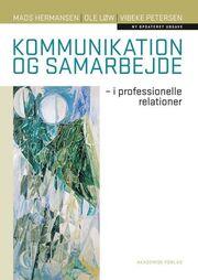 Mads Hermansen, Vibeke Petersen, Ole Løw: Kommunikation og samarbejde : i professionelle relationer
