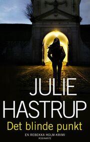 Julie Hastrup: Det blinde punkt : krimi