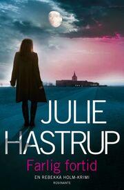 Julie Hastrup: Farlig fortid : krimi