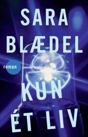 Sara Blædel: Kun ét liv : roman