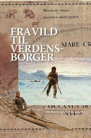 : Fra vild til verdensborger : grønlandsk identitet fra kolonitiden til nutidens globalitet
